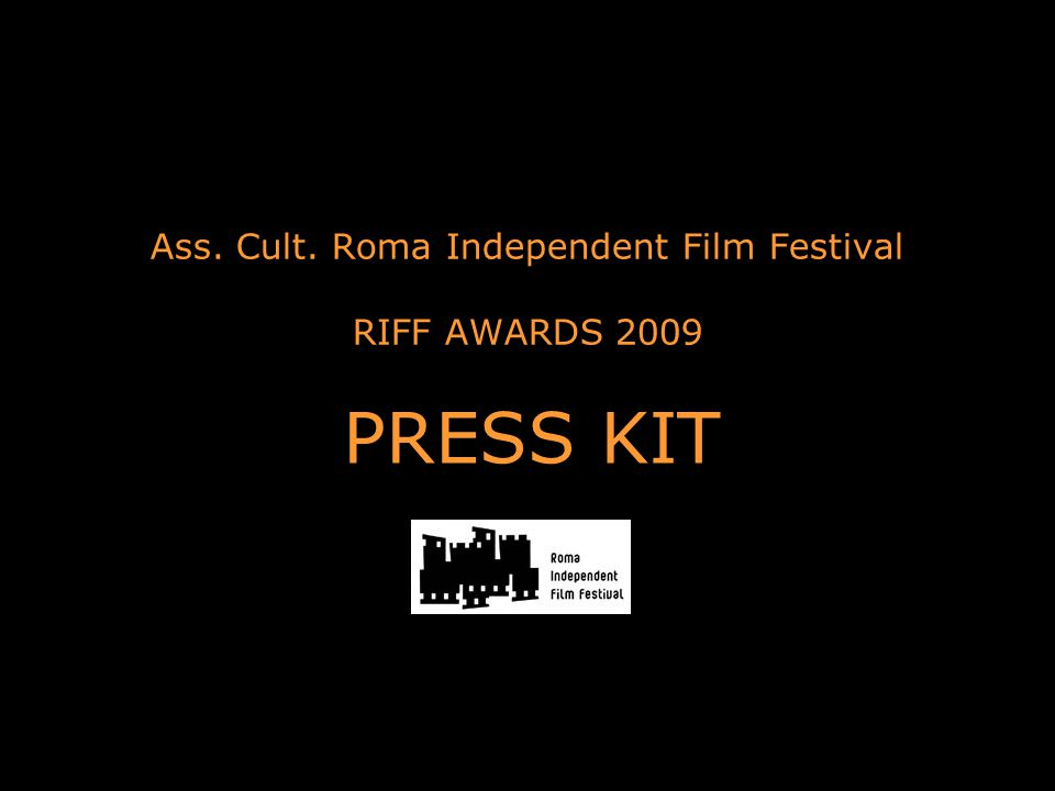 Ass. Cult. Roma Independent Film Festival RIFF AWARDS 2009 PRESS KIT