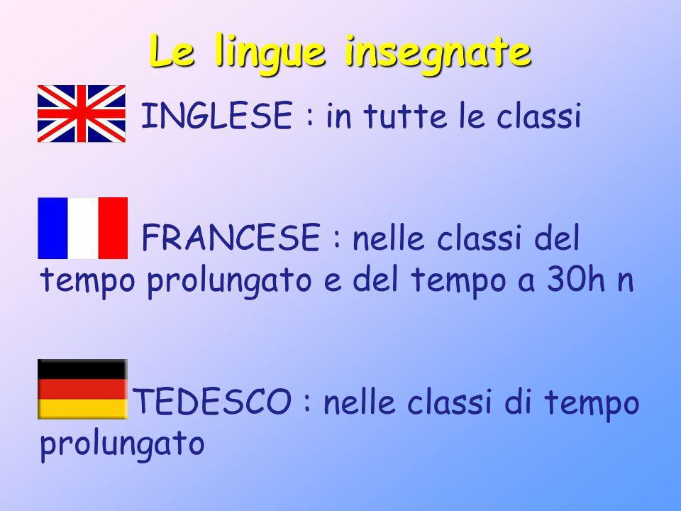 Le lingue insegnate INGLESE : in tutte le classi FRANCESE : nelle classi del tempo prolungato e del tempo a 30h n TEDESCO : nelle classi di tempo prol