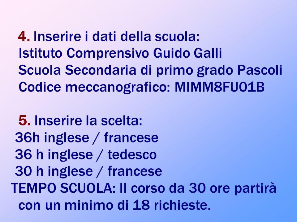 4. Inserire i dati della scuola: Istituto Comprensivo Guido Galli Scuola Secondaria di primo grado Pascoli Codice meccanografico: MIMM8FU01B 5. Inseri