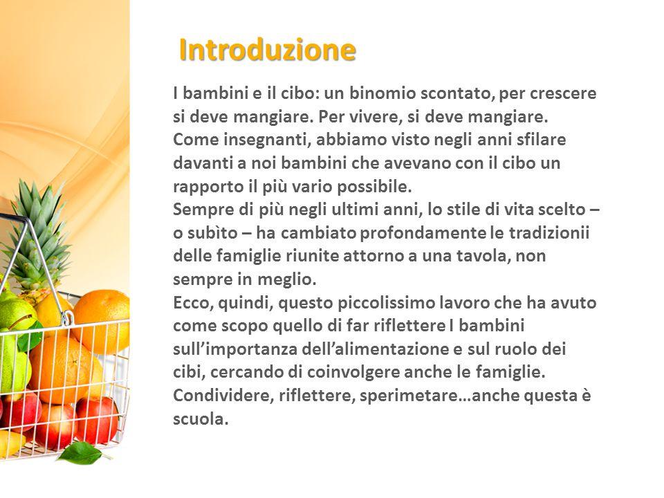 Introduzione I bambini e il cibo: un binomio scontato, per crescere si deve mangiare. Per vivere, si deve mangiare. Come insegnanti, abbiamo visto neg