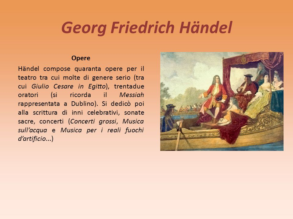 Stile L'arte di Händel può essere vista come il coronamento conclusivo del Barocco musicale, si caratterizza per una vena espressiva impetuosa e fastosa inspirandosi al genere italiano.
