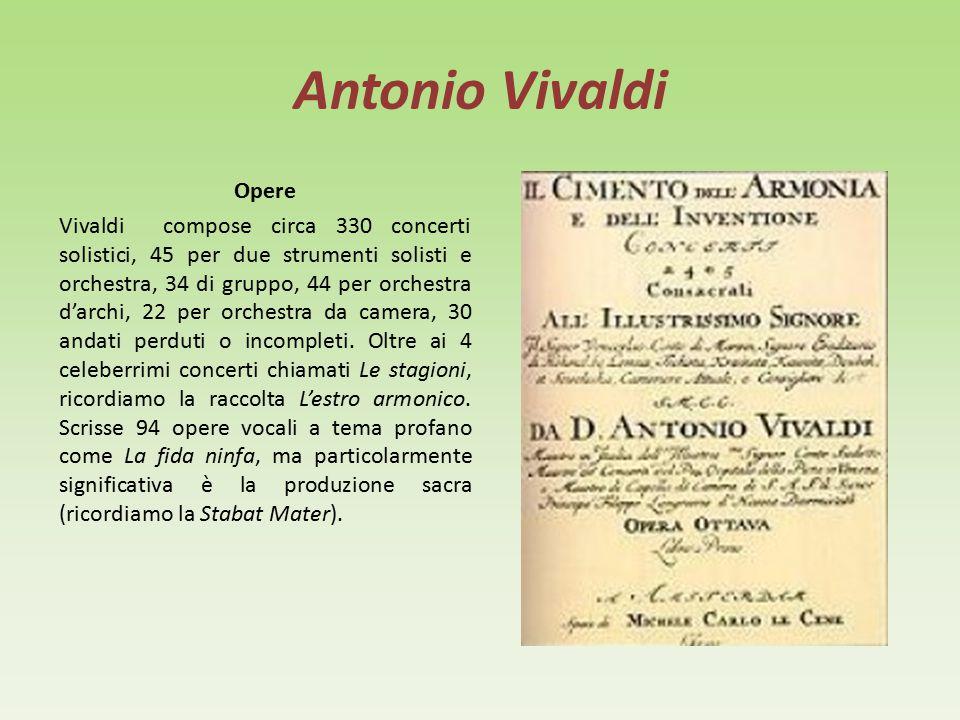 Antonio Vivaldi Stile Innovando dal profondo la musica dell epoca, Vivaldi diede più evidenza alla struttura formale e ritmica del concerto, cercando ripetutamente contrasti armonici e inventando temi e melodie inconsuete.