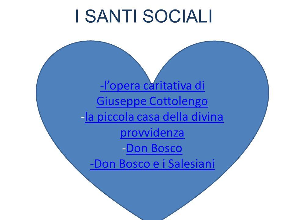 I SANTI SOCIALI -l'opera caritativa di Giuseppe Cottolengo -la piccola casa della divina provvidenza -Don Bosco -Don Bosco e i Salesiani