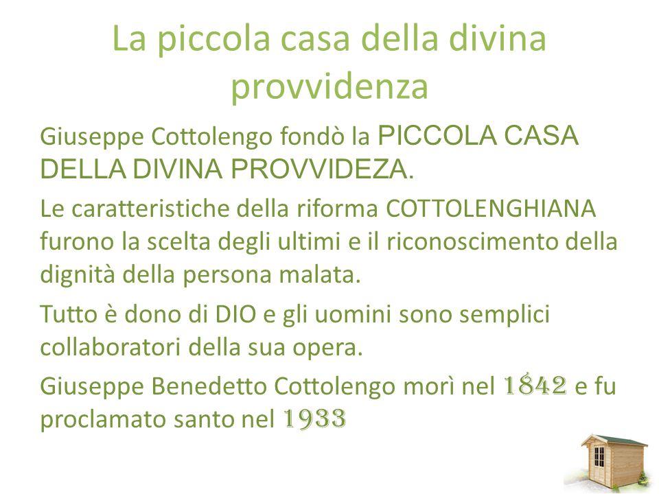 La piccola casa della divina provvidenza Giuseppe Cottolengo fondò la PICCOLA CASA DELLA DIVINA PROVVIDEZA.