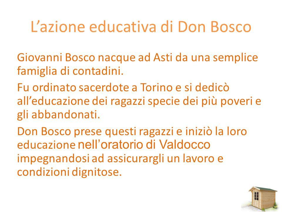 L'azione educativa di Don Bosco Giovanni Bosco nacque ad Asti da una semplice famiglia di contadini. Fu ordinato sacerdote a Torino e si dedicò all'ed