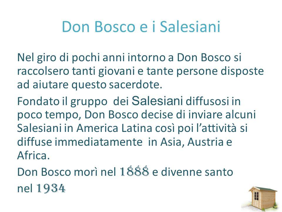 Don Bosco e i Salesiani Nel giro di pochi anni intorno a Don Bosco si raccolsero tanti giovani e tante persone disposte ad aiutare questo sacerdote. F