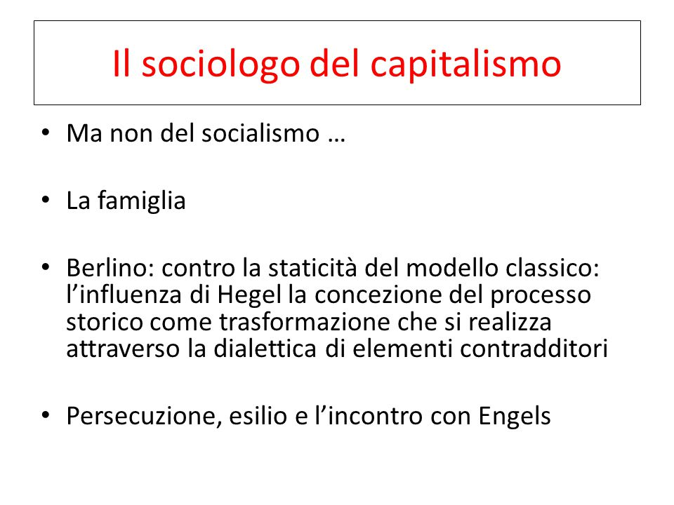 Il sociologo del capitalismo Ma non del socialismo … La famiglia Berlino: contro la staticità del modello classico: l'influenza di Hegel la concezione