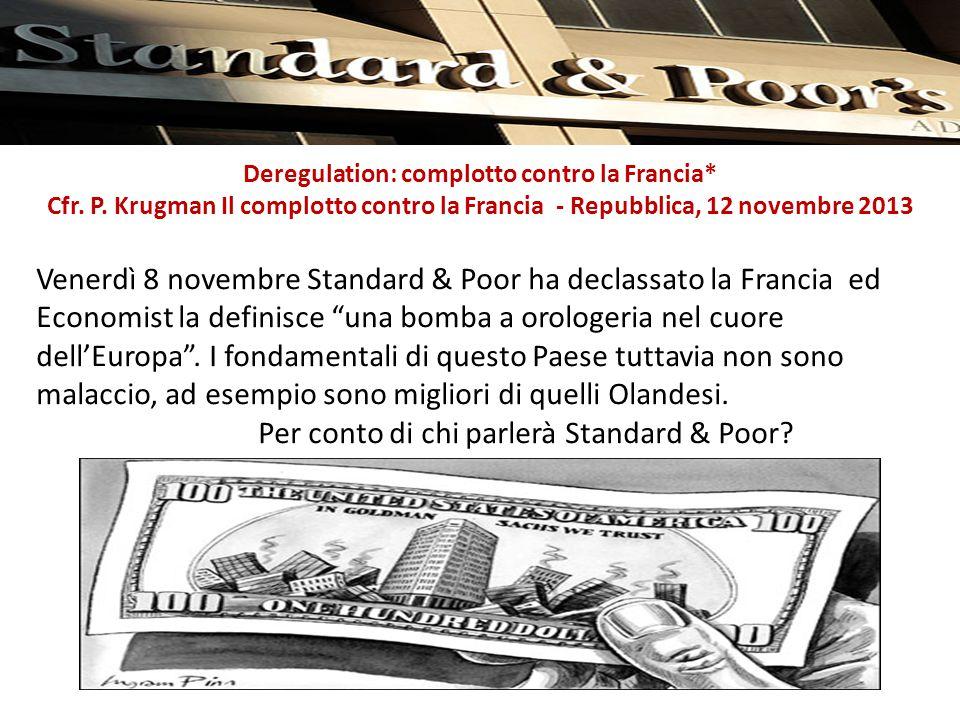 Deregulation: complotto contro la Francia* Cfr. P. Krugman Il complotto contro la Francia - Repubblica, 12 novembre 2013 Venerdì 8 novembre Standard &