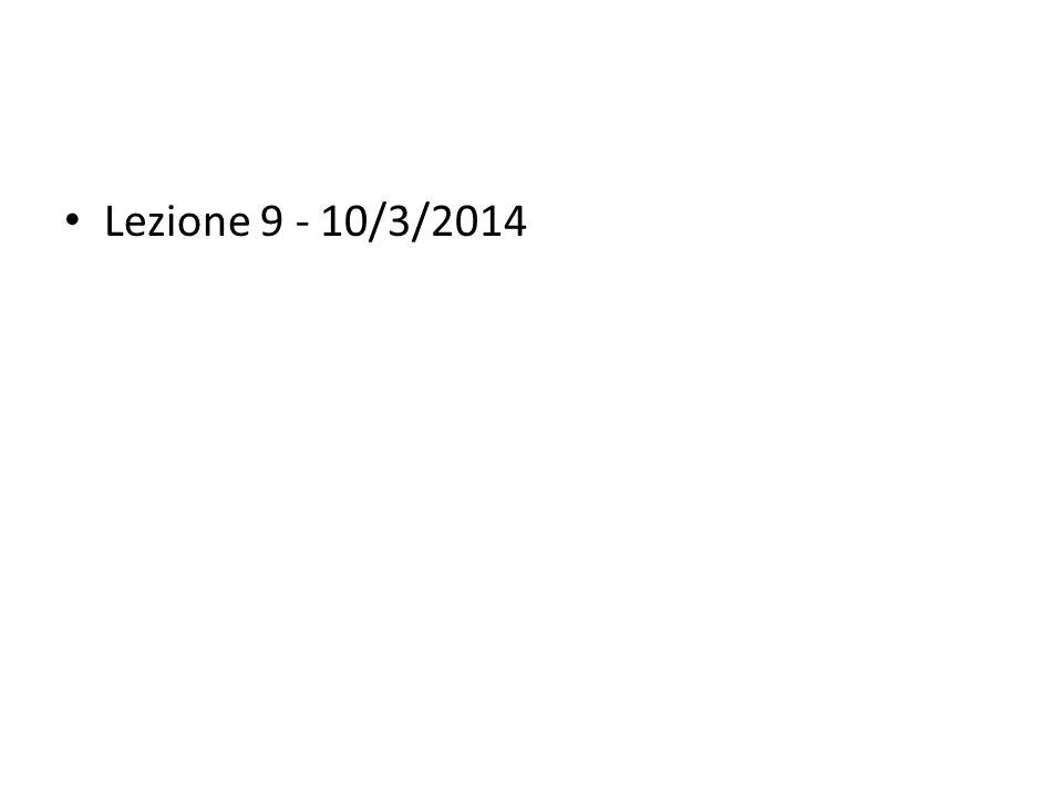 Lezione 9 - 10/3/2014