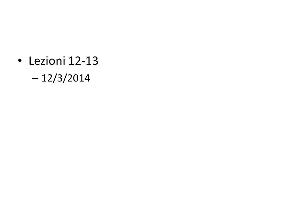 Lezioni 12-13 – 12/3/2014