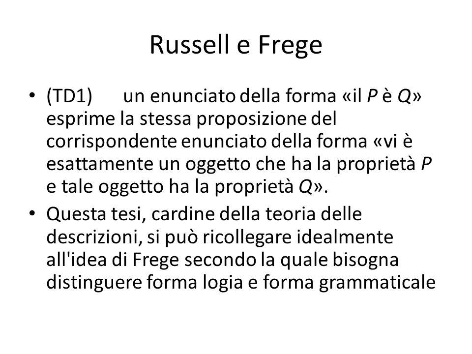 Russell e Frege (TD1)un enunciato della forma «il P è Q» esprime la stessa proposizione del corrispondente enunciato della forma «vi è esattamente un oggetto che ha la proprietà P e tale oggetto ha la proprietà Q».