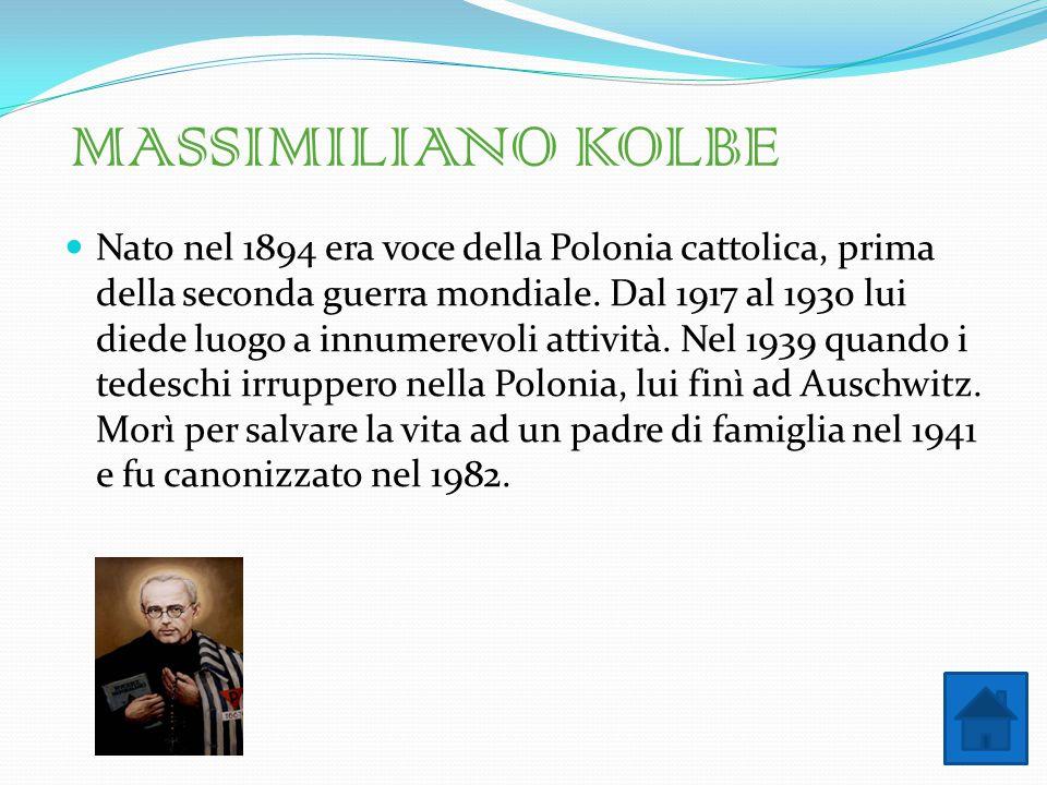 MASSIMILIANO KOLBE Nato nel 1894 era voce della Polonia cattolica, prima della seconda guerra mondiale. Dal 1917 al 1930 lui diede luogo a innumerevol