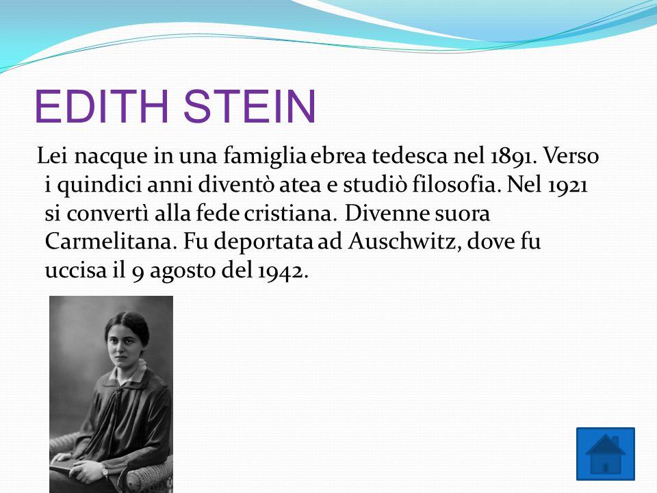 EDITH STEIN Lei nacque in una famiglia ebrea tedesca nel 1891. Verso i quindici anni diventò atea e studiò filosofia. Nel 1921 si convertì alla fede c