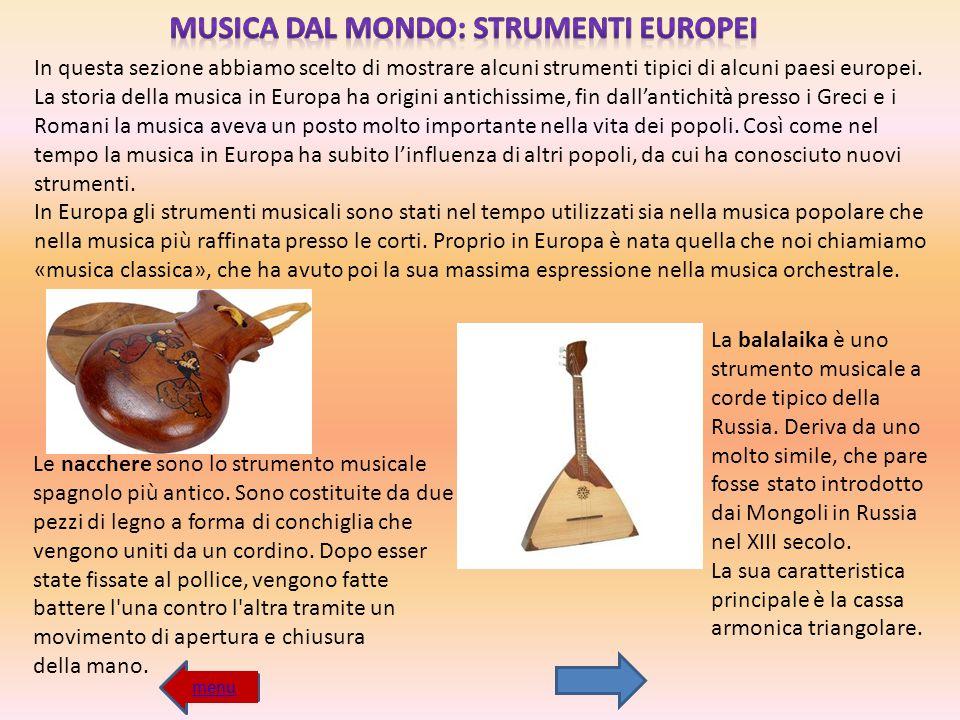 In questa sezione abbiamo scelto di mostrare alcuni strumenti tipici di alcuni paesi europei. La storia della musica in Europa ha origini antichissime