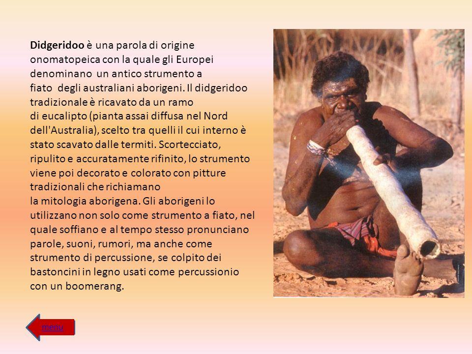 Didgeridoo è una parola di origine onomatopeica con la quale gli Europei denominano un antico strumento a fiato degli australiani aborigeni. Il didger