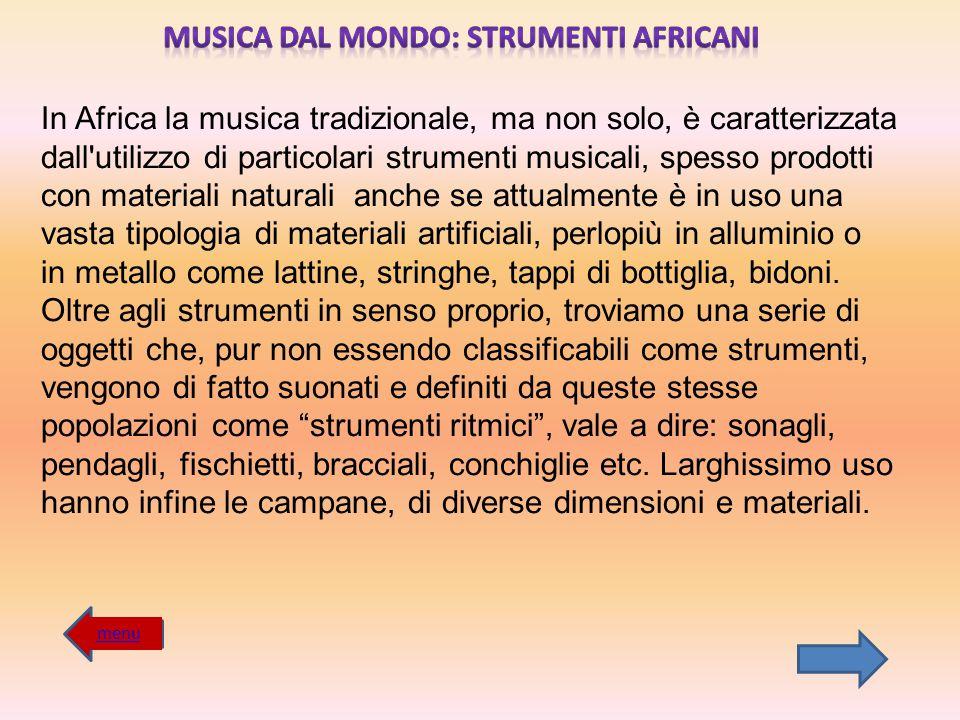 In Africa la musica tradizionale, ma non solo, è caratterizzata dall'utilizzo di particolari strumenti musicali, spesso prodotti con materiali natural