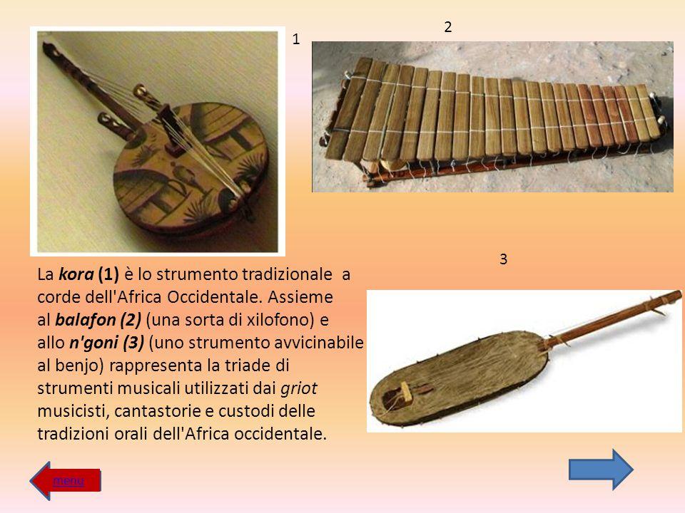 La kora (1) è lo strumento tradizionale a corde dell'Africa Occidentale. Assieme al balafon (2) (una sorta di xilofono) e allo n'goni (3) (uno strumen