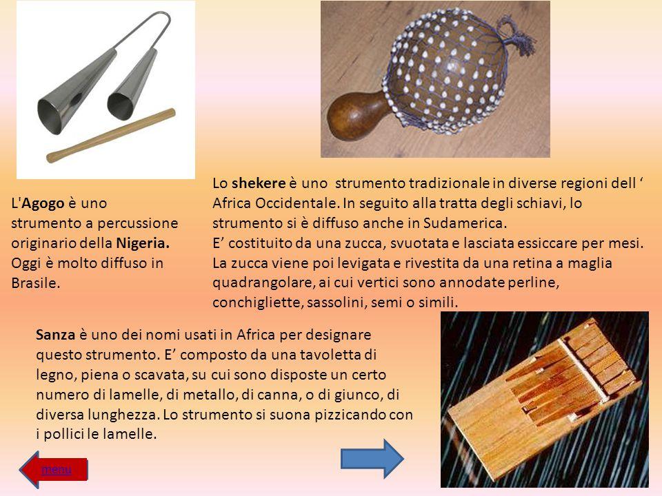 L'Agogo è uno strumento a percussione originario della Nigeria. Oggi è molto diffuso in Brasile. Lo shekere è uno strumento tradizionale in diverse re