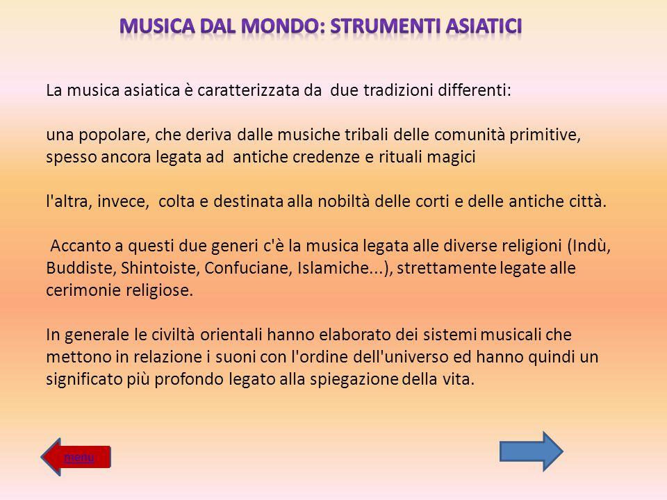 La musica asiatica è caratterizzata da due tradizioni differenti: una popolare, che deriva dalle musiche tribali delle comunità primitive, spesso anco