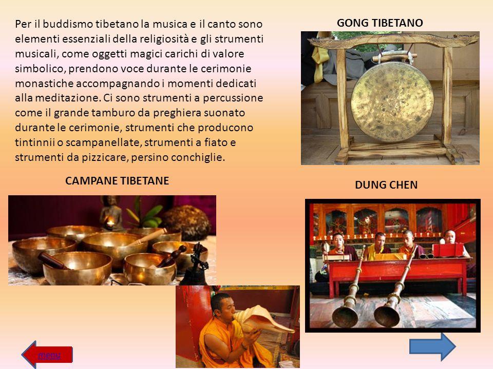 Per il buddismo tibetano la musica e il canto sono elementi essenziali della religiosità e gli strumenti musicali, come oggetti magici carichi di valo