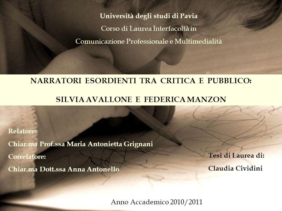 Università degli studi di Pavia Corso di Laurea Interfacoltà in Comunicazione Professionale e Multimedialità NARRATORI ESORDIENTI TRA CRITICA E PUBBLI