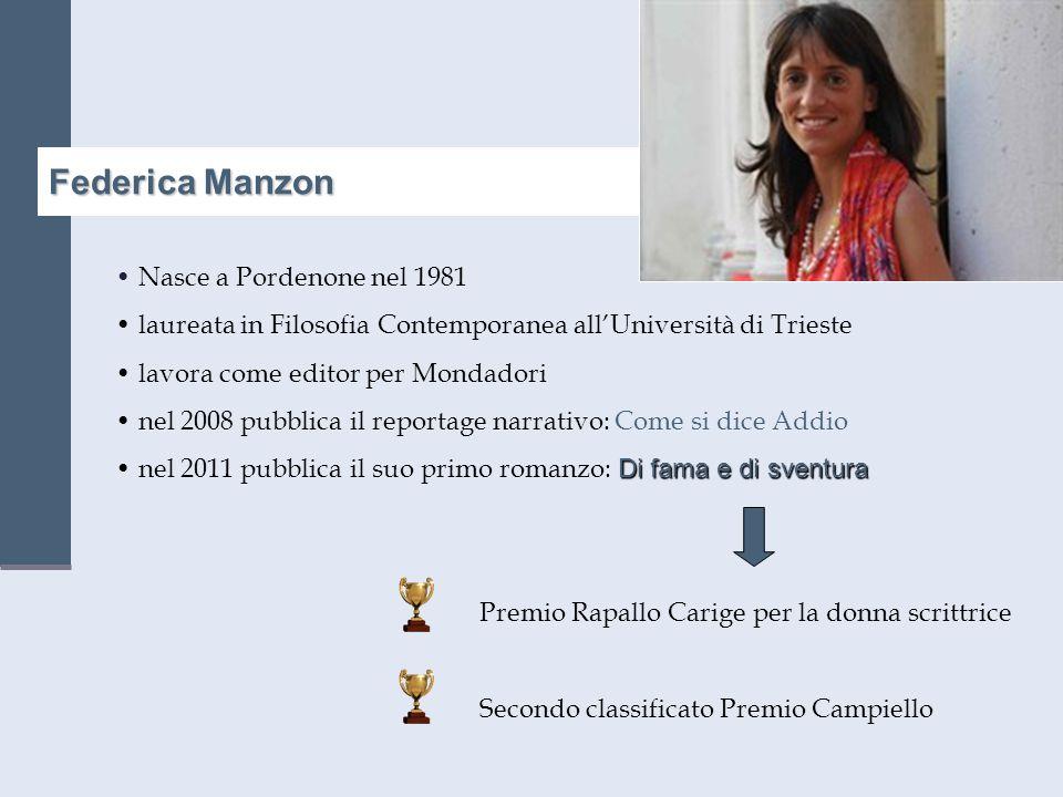 Federica Manzon Nasce a Pordenone nel 1981 laureata in Filosofia Contemporanea all'Università di Trieste lavora come editor per Mondadori nel 2008 pub