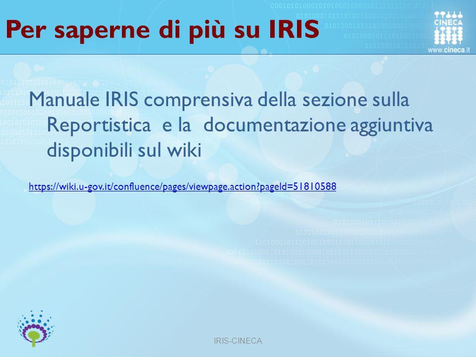 Per saperne di più su IRIS Manuale IRIS comprensiva della sezione sulla Reportistica e la documentazione aggiuntiva disponibili sul wiki https://wiki.