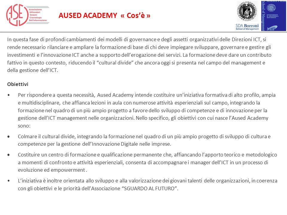 AUSED ACADEMY « Cos'è » In questa fase di profondi cambiamenti dei modelli di governance e degli assetti organizzativi delle Direzioni ICT, si rende n