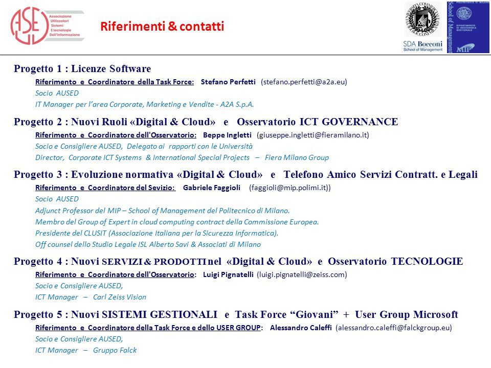 Riferimenti & contatti Progetto 1 : Licenze Software Riferimento e Coordinatore della Task Force: Stefano Perfetti (stefano.perfetti@a2a.eu) Socio AUS