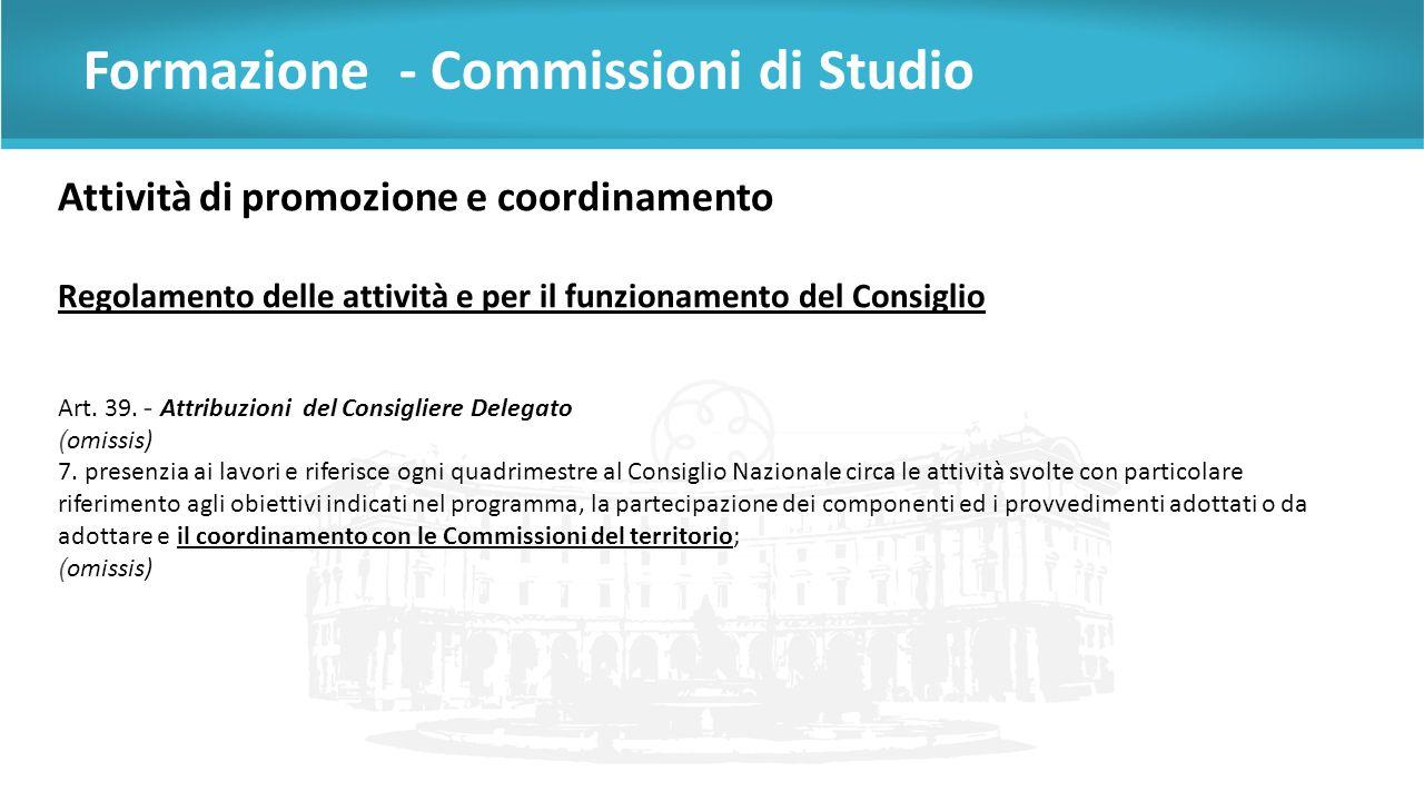Formazione - Commissioni di Studio Attività di promozione e coordinamento Regolamento delle attività e per il funzionamento del Consiglio Art.