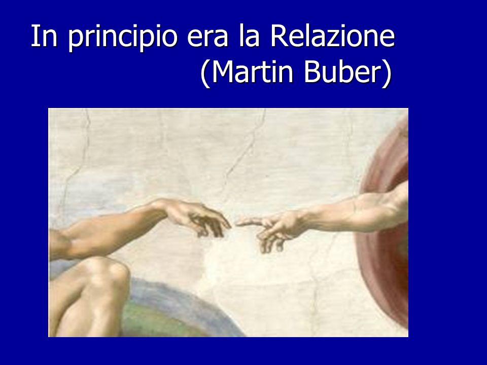 In principio era la Relazione (Martin Buber) In principio era la Relazione (Martin Buber)
