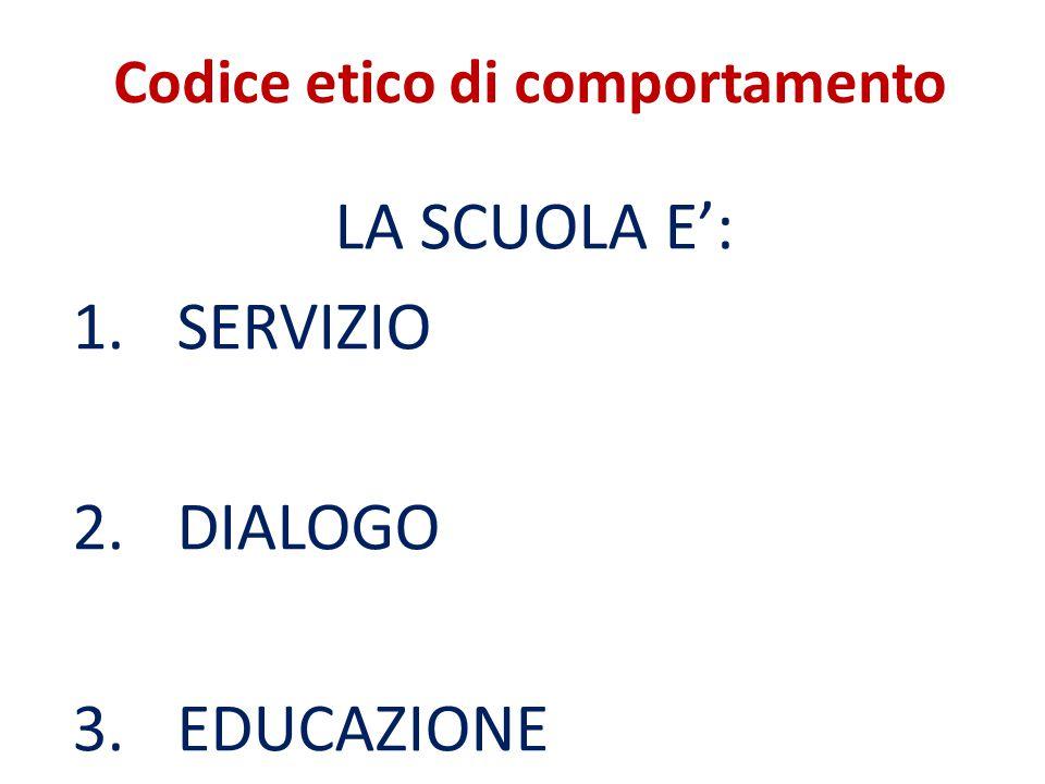 Codice etico di comportamento LA SCUOLA E': 1.SERVIZIO 2.DIALOGO 3.EDUCAZIONE