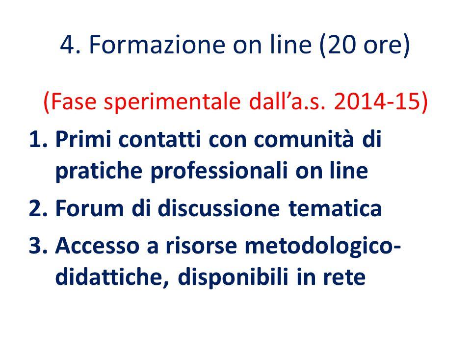 4. Formazione on line (20 ore) (Fase sperimentale dall'a.s. 2014-15) 1.Primi contatti con comunità di pratiche professionali on line 2.Forum di discus