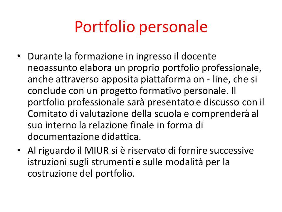 Portfolio personale Durante la formazione in ingresso il docente neoassunto elabora un proprio portfolio professionale, anche attraverso apposita piat