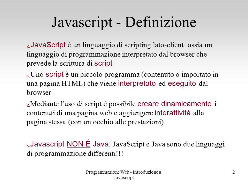 Programmazione Web - Introduzione a Javascript 2  JavaScript è un linguaggio di scripting lato-client, ossia un linguaggio di programmazione interpre