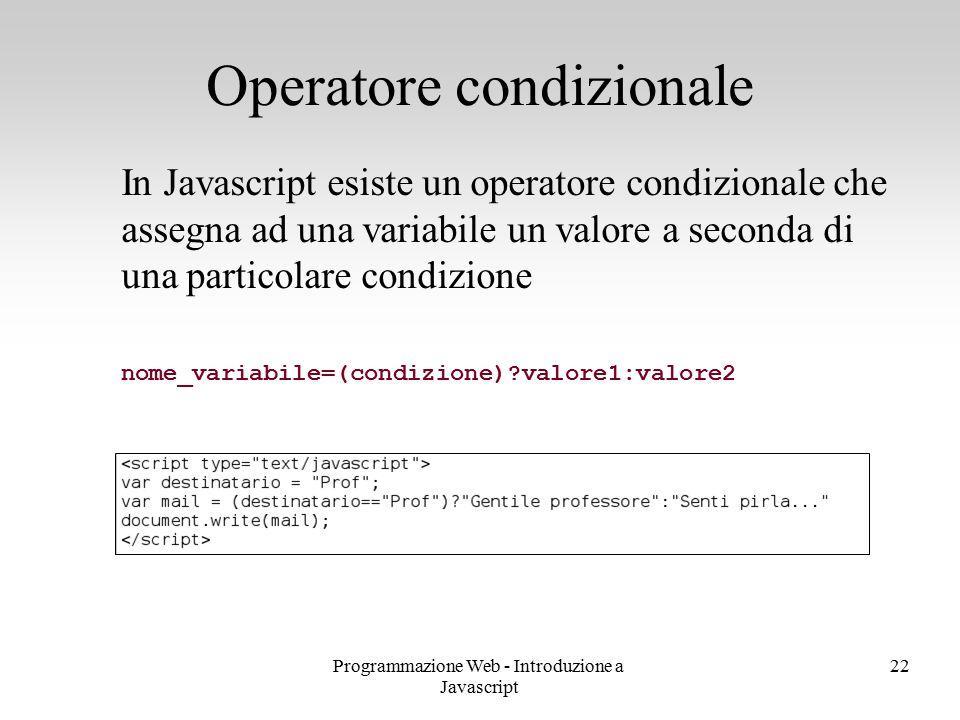 Programmazione Web - Introduzione a Javascript 22 In Javascript esiste un operatore condizionale che assegna ad una variabile un valore a seconda di u
