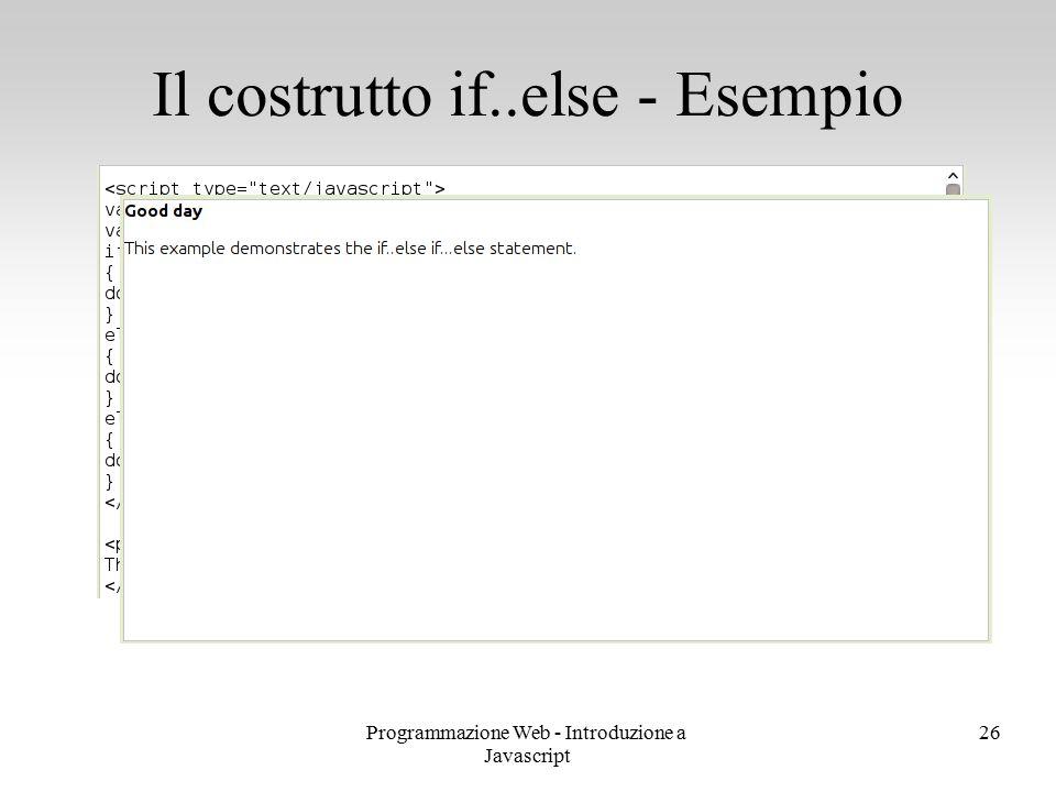 Programmazione Web - Introduzione a Javascript 26 Il costrutto if..else - Esempio