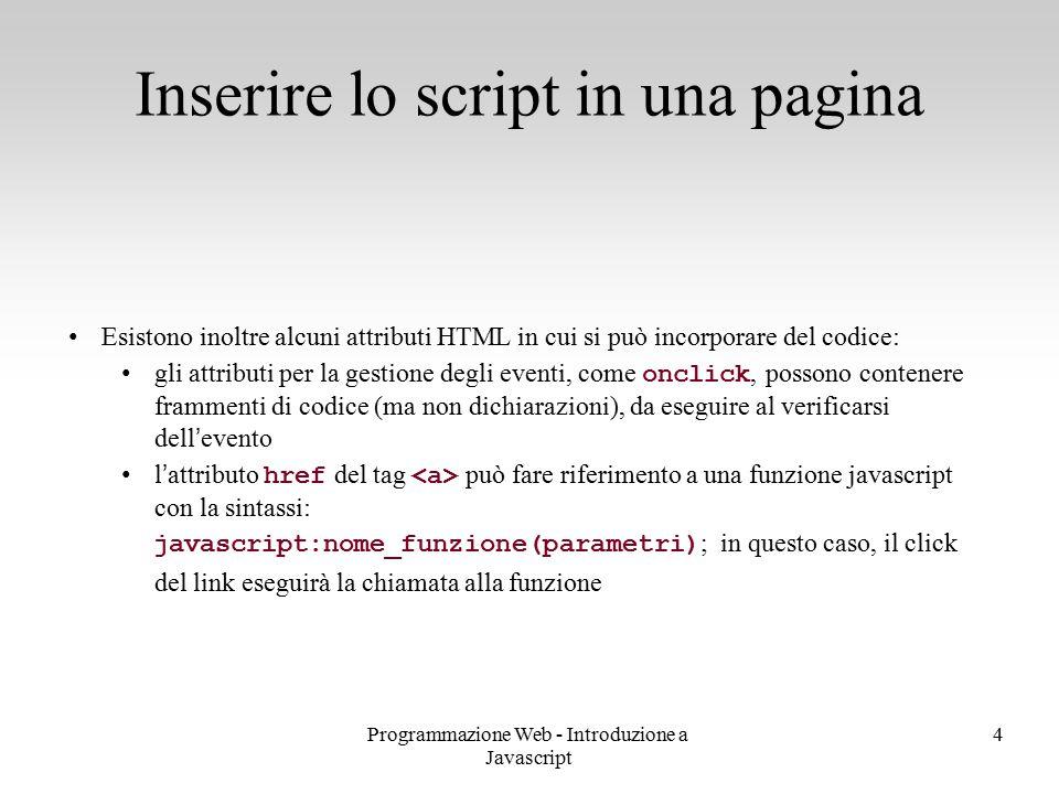 Programmazione Web - Introduzione a Javascript 4 Esistono inoltre alcuni attributi HTML in cui si può incorporare del codice: gli attributi per la ges