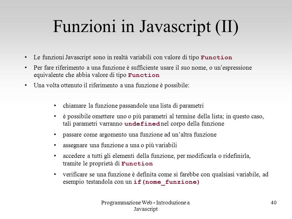 Programmazione Web - Introduzione a Javascript 40 Le funzioni Javascript sono in realtà variabili con valore di tipo Function Per fare riferimento a u