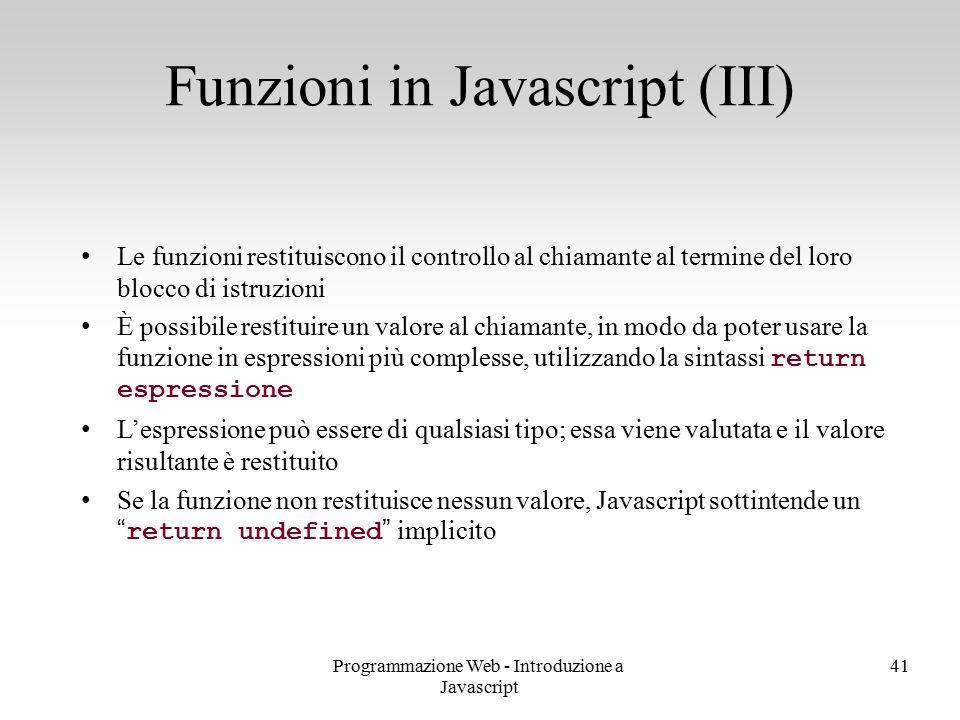 Programmazione Web - Introduzione a Javascript 41 Le funzioni restituiscono il controllo al chiamante al termine del loro blocco di istruzioni È possi