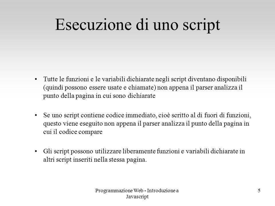 Programmazione Web - Introduzione a Javascript 5 Tutte le funzioni e le variabili dichiarate negli script diventano disponibili (quindi possono essere