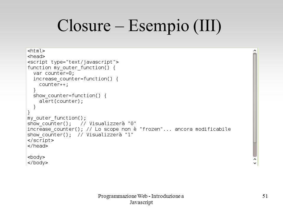 Programmazione Web - Introduzione a Javascript 51 Closure – Esempio (III)
