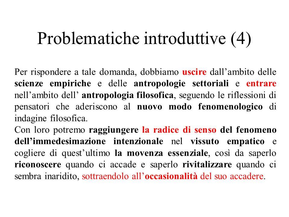Problematiche introduttive (4) Per rispondere a tale domanda, dobbiamo uscire dall'ambito delle scienze empiriche e delle antropologie settoriali e en