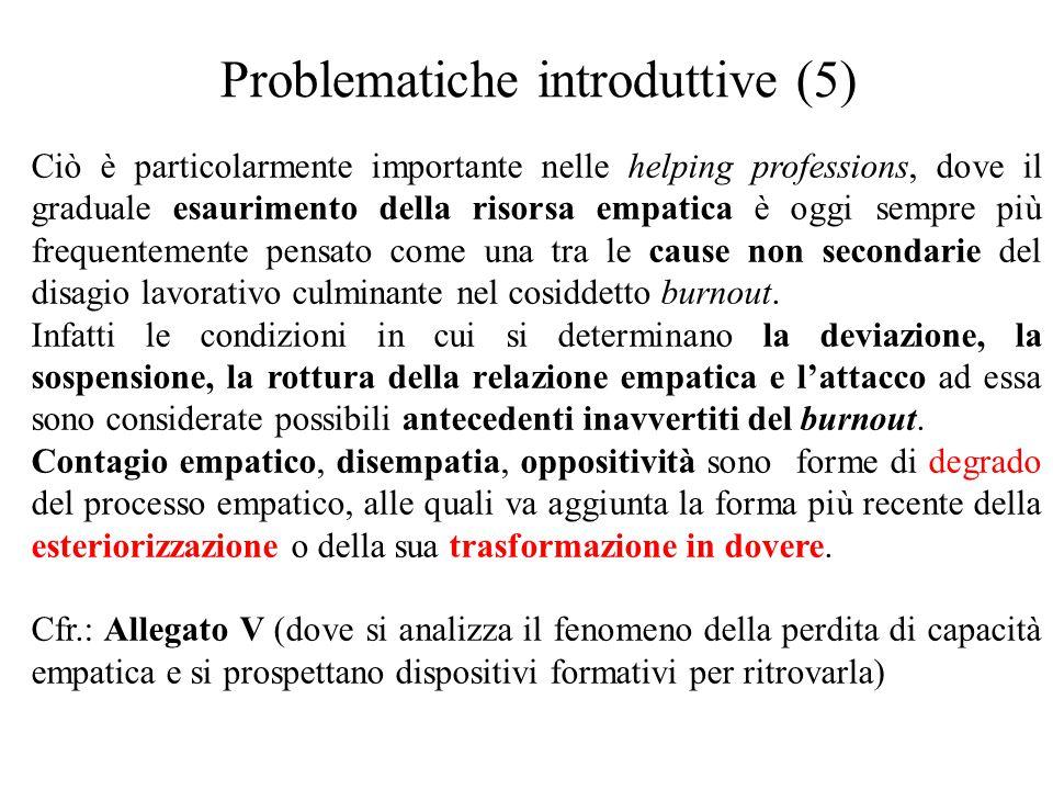 Problematiche introduttive (5) Ciò è particolarmente importante nelle helping professions, dove il graduale esaurimento della risorsa empatica è oggi