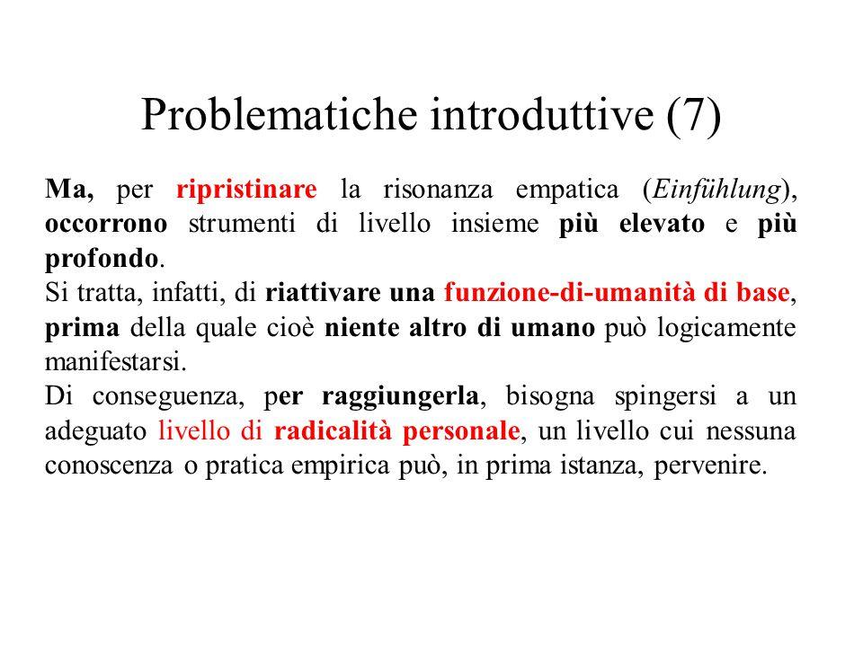 Problematiche introduttive (7) Ma, per ripristinare la risonanza empatica (Einfühlung), occorrono strumenti di livello insieme più elevato e più profo