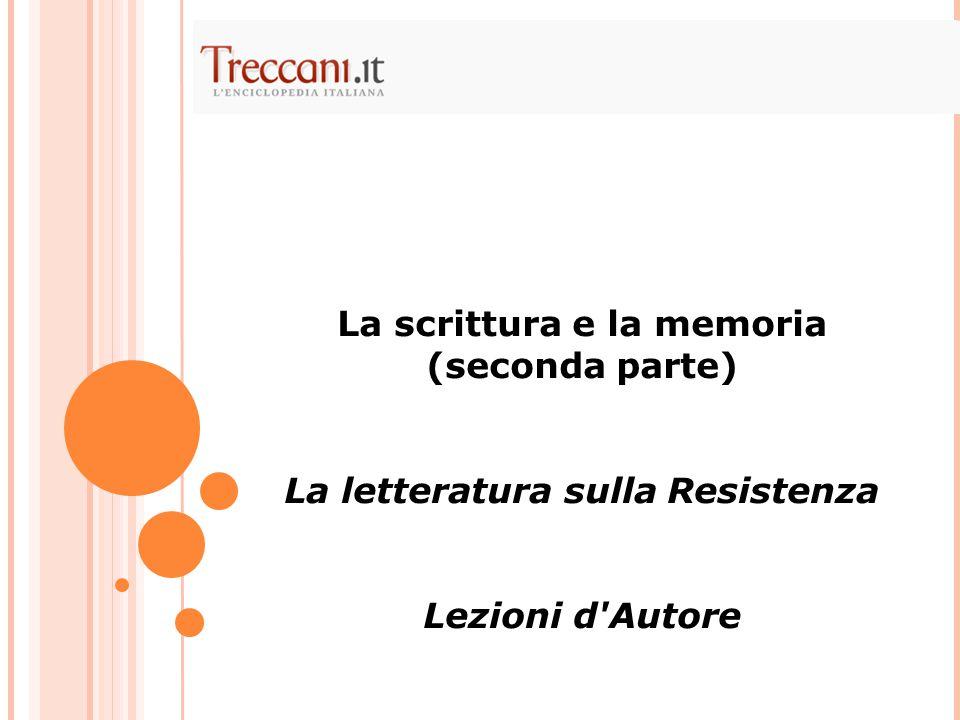 La scrittura e la memoria (seconda parte) La letteratura sulla Resistenza Lezioni d'Autore