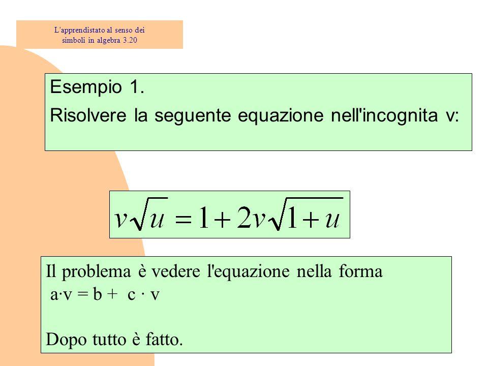 Esempio 1. Risolvere la seguente equazione nell'incognita v: Il problema è vedere l'equazione nella forma a·v = b + c · v Dopo tutto è fatto. L'appren