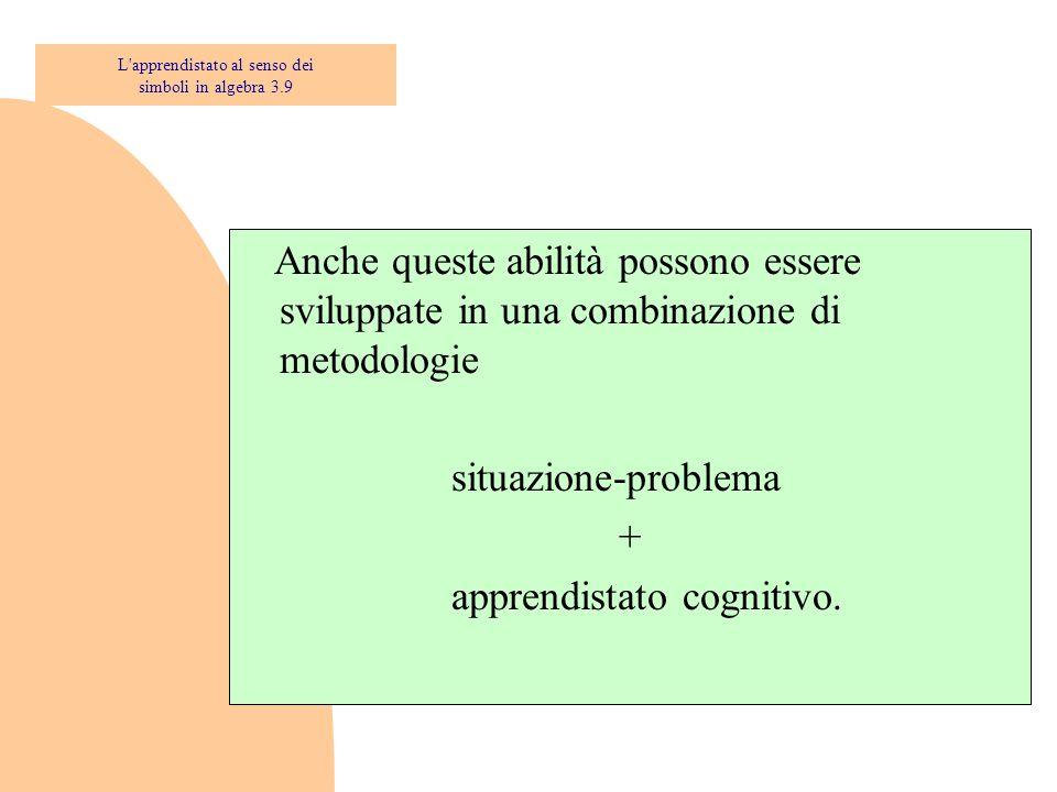 Anche queste abilità possono essere sviluppate in una combinazione di metodologie situazione-problema + apprendistato cognitivo.