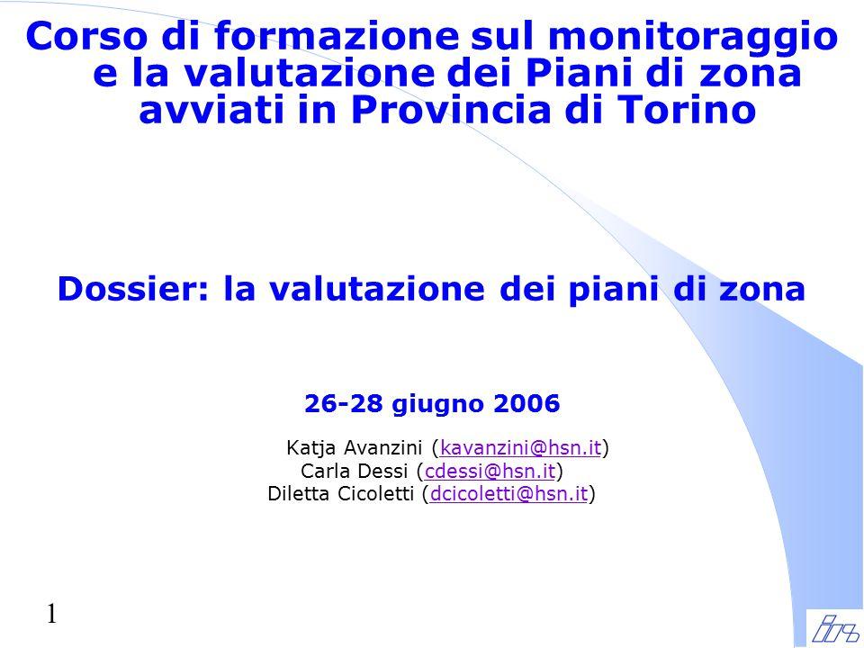 1 Corso di formazione sul monitoraggio e la valutazione dei Piani di zona avviati in Provincia di Torino Dossier: la valutazione dei piani di zona 26-