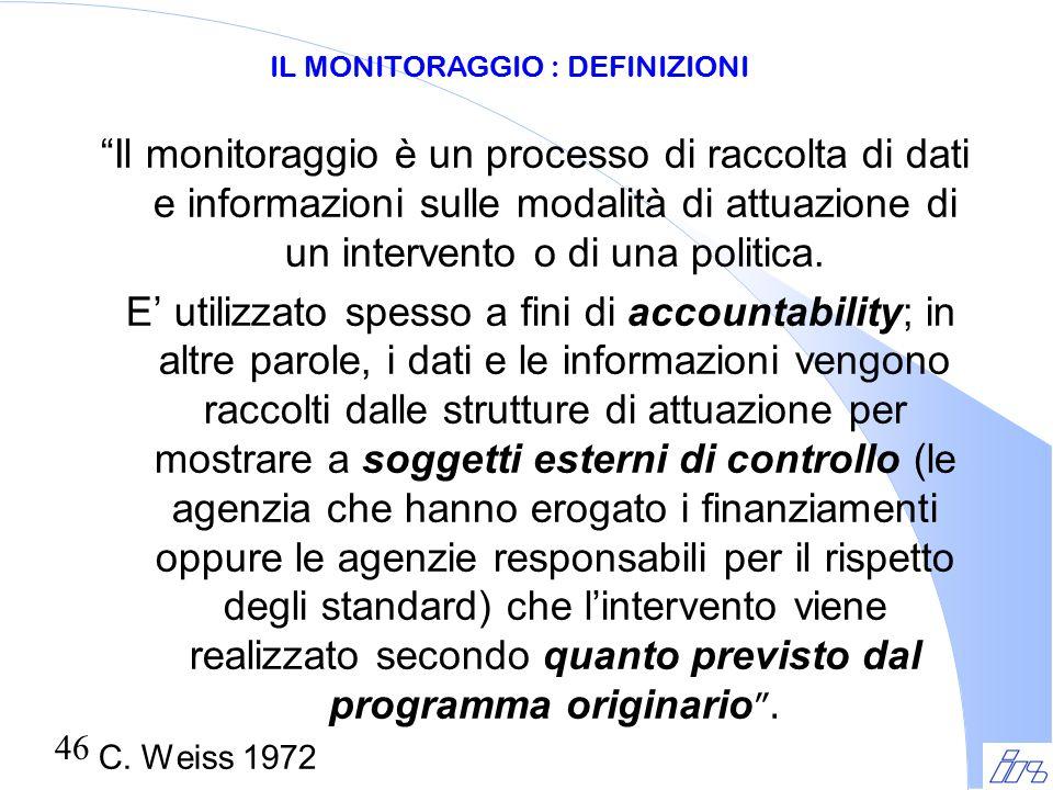 """46 """"Il monitoraggio è un processo di raccolta di dati e informazioni sulle modalità di attuazione di un intervento o di una politica. E' utilizzato sp"""